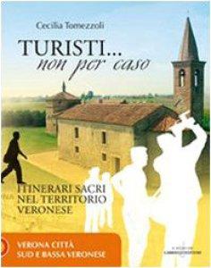 Copertina di 'Turisti non per caso. Itinerari sacri nel territorio veronese'