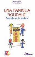 """Una famiglia solidale. Famiglie per le famiglie - Associazione """"A Piccoli Passi"""""""