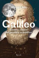 Galileo. Contro i nemici del pensiero scientifico - Mario Livio