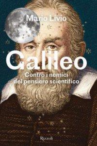 Copertina di 'Galileo. Contro i nemici del pensiero scientifico'