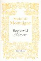 Sopravvivi all'amore - Montaigne Michel de