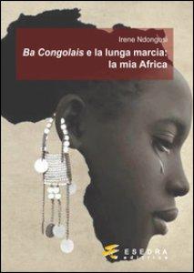 Copertina di 'Ba Congolais e la lunga marcia: la mia Africa'