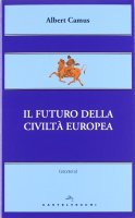 Futuro della civiltà europea. (Il) - Albert Camus