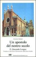 Un apostolo del nostro secolo. P. Giocondo Lorgna fondatore delle suore domenicane della beata Imelda - Risso Paolo