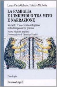 Copertina di 'La famiglia e l'individuo tra mito e narrazione. Modello d'intervento integrato nella terapia delle psicosi'