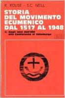 Storia del movimento ecumenico dal 1517 al 1948 [vol_2] / Dagli inizi dell'800 alla Conferenza di Edimburgo - Rouse Ruth, Neill Stephen C.