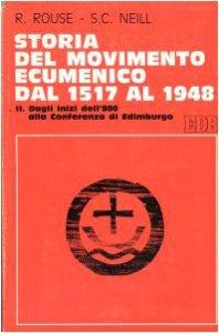 Copertina di 'Storia del movimento ecumenico dal 1517 al 1948 [vol_2] / Dagli inizi dell'800 alla Conferenza di Edimburgo'