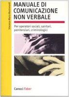 Manuale di comunicazione non verbale. Per operatori sociali, penitenziari, criminologici - Mastronardi Vincenzo M.