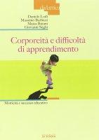 Corporeità e difficoltà di apprendimento. Motricità e successo educativo. - Daniele Lodi , Massimo Barbieri , Maica Buiani , Giovanni Seghi