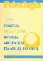 Psicologia dello sviluppo: infanzia, adolescenza, età adulta, età senile - Renzo Vianello