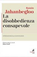 La disobbedienza consapevole - Ramin Jahanbegloo