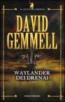 Waylander dei Drenai. Il ciclo dei Drenai - Gemmell David