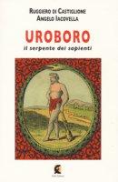Uroboro. Il serpente dei sapienti - Di Castiglione Ruggiero, Iacovella Angelo