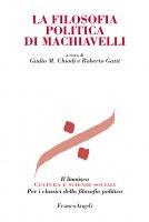 La filosofia politica di Machiavelli - AA. VV., Giulio Maria Chiodi, Roberto Gatti