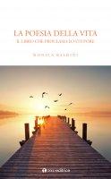 Poesia della vita. Il libro che proclama lo stupore. (La) - Monica Baldini