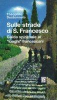 Sulle strade di San Francesco - Theophile Desbonnets
