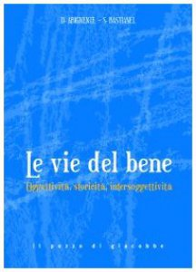 Copertina di 'Le Vie del bene. Oggettività, storicità, intersoggettività.'