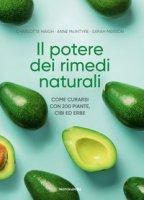 Il potere dei rimedi naturali. Come curarsi con 200 piante, cibi ed erbe - Haigh Charlotte, McIntyre Anne, Merson Sarah