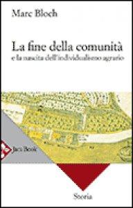 Copertina di 'La fine della comunità e la nascita dell'individualismo agrario nella Francia del XVIII secolo'