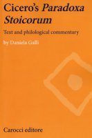 Cicero's paradoxa stoicorum. Text and philological commentary - Galli Daniela