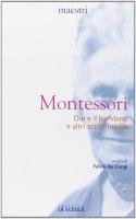 Dio e il bambino e altri scritti inediti. - Maria Montessori