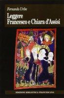 Leggere Francesco e Chiara D'Assisi - Uribe Fernando