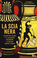 La scia nera. 30 scrittori italiani e 2 illustratori raccontano la violenza contro le donne
