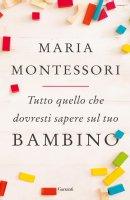 Tutto quello che dovresti sapere sul tuo bambino - Maria Montessori