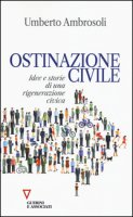 Ostinazione civile. Idee e storie di una rigenerazione civica - Ambrosoli Umberto