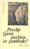 Perch� Ges� parlava in parabole? Meditazioni - Martini Carlo M.