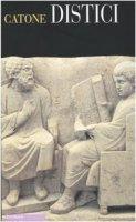 Distici. Testo latino e italiano - Catone M. Porcio