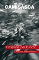 Passione per l'uomo. I passi della missione cristiana - Camisasca Massimo