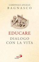 Educare - Dialogo con la vitaAngelo Bagnasco