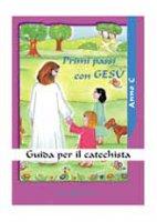 Primi passi con Gesù. Anno C. Guida per il catechista