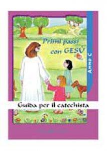 Copertina di 'Primi passi con Gesù. Anno C. Guida per il catechista'