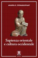 Sapienza orientale e cultura occidentale. - Ananda K. Coomaraswamy