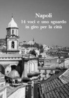Napoli. 14 voci e uno sguardo in giro per la città