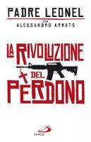 La rivoluzione del perdono - Padre Leonel