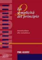 La semplicit� del principio - Gilbert Paul