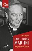 Carlo Maria Martini. Dialogare contro la violenza - Enrico Impalà