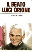 Il beato Luigi Orione - Sparpaglione D.