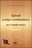 Anno C. Testimonianze, episodi, esempi per l'omelia festiva - Frascisco Reginaldo