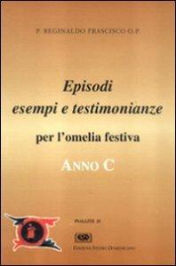 Copertina di 'Anno C. Testimonianze, episodi, esempi per l'omelia festiva'