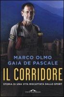 Il corridore. Storia di una vita riscattata dallo sport - Olmo Marco, De Pascale Gaia