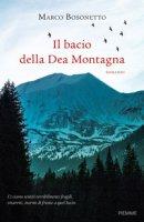 Il bacio della Dea Montagna - Bosonetto Marco