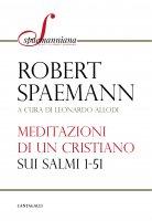 Meditazioni di un cristiano sui Salmi 1-51 - Spaemann Robert