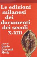 Le edizioni milanesi dei documenti dei secoli X-XIII - Merlo Grado Giovanni