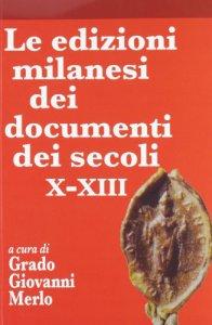 Copertina di 'Le edizioni milanesi dei documenti dei secoli X-XIII'