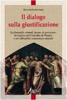 Il dialogo sulla giustificazione. La formula «simul iutus et peccator» in Lutero, nel Concilio di Trento e nel confronto ecumenico attuale - Iammarrone Giovanni