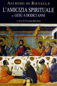 Copertina di 'L' amicizia spirituale & Gesù a dodici anni'